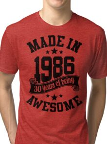Made in 1986 , 30 Years of Being Awesome 2016 Birthday T Shirts , Mugs , Hoodies , Gifts and more Tri-blend T-Shirt