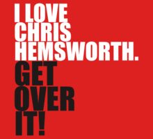 I love Chris Hemsworth. Get over it! by gloriouspurpose