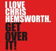 I love Chris Hemsworth. Get over it! Kids Tee
