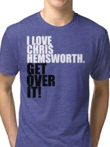 I love Chris Hemsworth. Get over it! Tri-blend T-Shirt