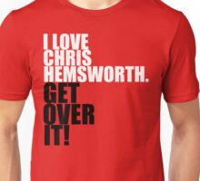 I love Chris Hemsworth. Get over it! Unisex T-Shirt