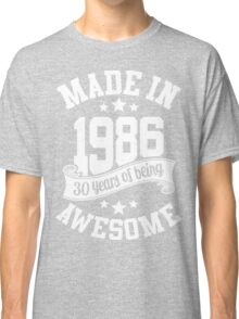 Made in 1986 , 30 Years of Being Awesome ! T Shirt , Hoodies & More ( 2016 Birthday ) Classic T-Shirt