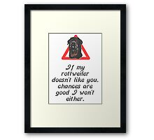 If My Rottweiler Does Not Like You Chances Are I Won't Either Framed Print