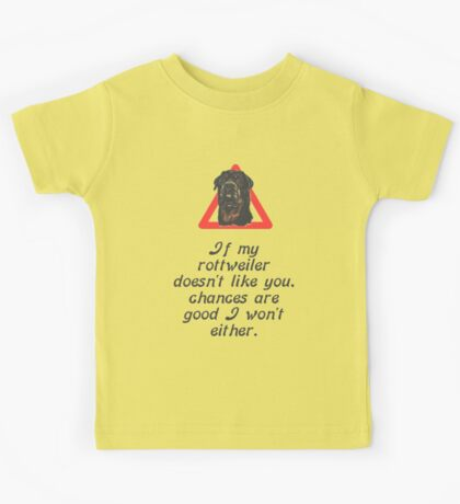 If My Rottweiler Does Not Like You Chances Are I Won't Either Kids Tee