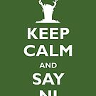 Keep Calm and Say Ni by tshirtgk  .com