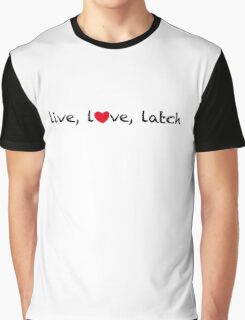Live, love, latch Graphic T-Shirt