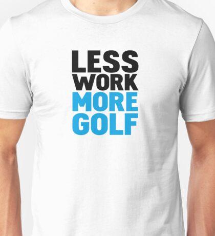 Less work more golf Unisex T-Shirt