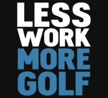 Less work more golf by WAMTEES