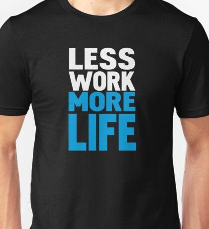 Less work more life Unisex T-Shirt