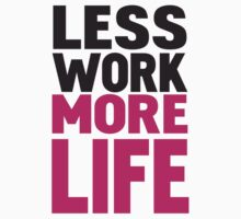 Less work more life by WAMTEES