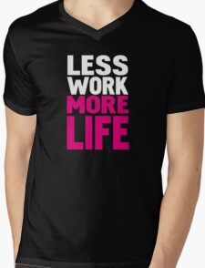 Less work more life Mens V-Neck T-Shirt