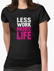 Less work more life Womens Fitted T-Shirt