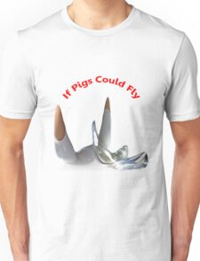 If Pigs Could Fly Unisex T-Shirt