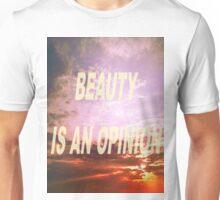 BEAUTY IS AN OPINON Unisex T-Shirt