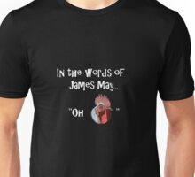 In the words of James May...... Unisex T-Shirt