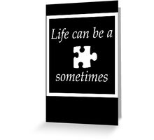 Life can be a puzzle..... Greeting Card