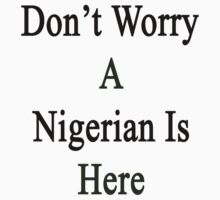 Don't Worry A Nigerian Is Here by supernova23