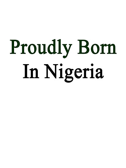 Proudly Born In Nigeria by supernova23