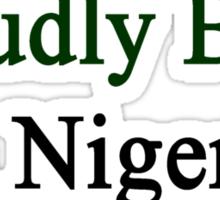 Proudly Born In Nigeria Sticker