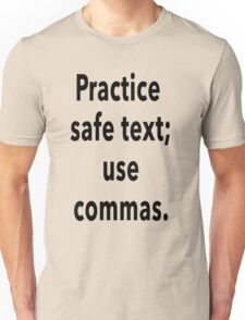 Practice Safe Text, Use Commas. Unisex T-Shirt