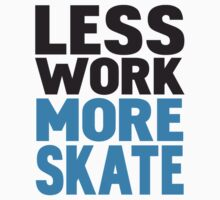 Less work more skateboard Kids Clothes
