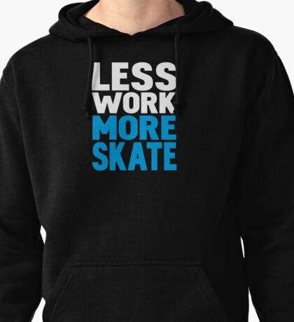 Less work more skate Pullover Hoodie