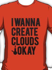 I wanna create clouds. T-Shirt