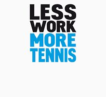 Less work more tennis Unisex T-Shirt