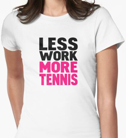 Less work more tennis Womens Fitted T-Shirt