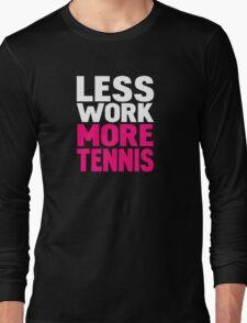 Less work more tennis Long Sleeve T-Shirt