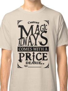 Magic always comes with a price... Classic T-Shirt