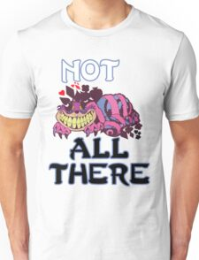 Not All THere Unisex T-Shirt