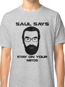 Saul Says Stay On Your Meds Classic T-Shirt