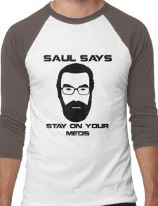 Saul Says Stay On Your Meds Men's Baseball ¾ T-Shirt