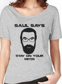 Saul Says Stay On Your Meds Women's Relaxed Fit T-Shirt