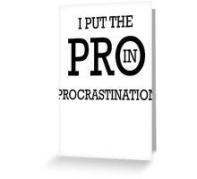 I Put the PRO in Procrastination Greeting Card