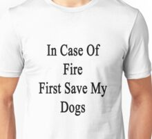 In Case Of Fire First Save My Dogs  Unisex T-Shirt