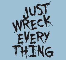 Just Wreck Every Thing Baby Tee