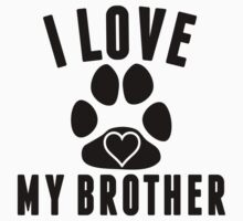 I Love My Dog Brother One Piece - Short Sleeve