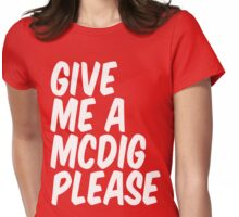 GIVE ME A MCDIG PLEASE Womens Fitted T-Shirt