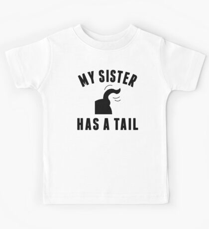 My Sister Has A Tail Kids Tee