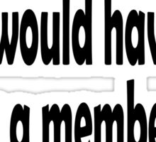 MARX, Groucho, I refuse to join any club that would have me as a member. Sticker