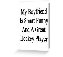 My Boyfriend Is Smart Funny And A Great Hockey Player Greeting Card