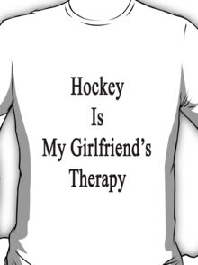 Hockey Is My Girlfriend's Therapy T-Shirt