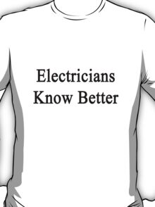 Electricians Know Better T-Shirt