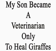 My Son Became A Veterinarian Only To Heal Giraffes by supernova23