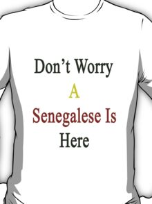Don't Worry A Senegalese Is Here T-Shirt