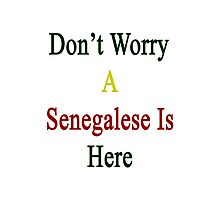 Don't Worry A Senegalese Is Here Photographic Print