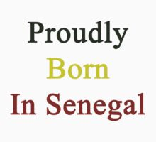 Proudly Born In Senegal by supernova23