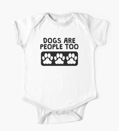 Dogs Are People Too One Piece - Short Sleeve